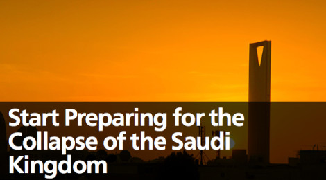 Start Preparing for the Collapse of the Saudi Kingdom